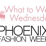 What to Wear Wednesday-The Runway at Phoenix Fashion Week
