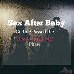 Sex After Baby – Getting Passed the 'Don't Touch Me' Phase