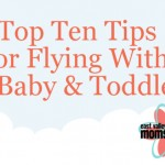 Top Ten Tips for Flying with a Baby & Toddler