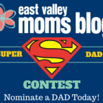"Nominate a Dad for the East Valley Moms Blog ""Super Dad"" contest!"
