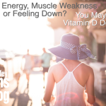 Lack of Energy, Muscle Weakness, Feeling Down?  You May be Vitamin D Deficient
