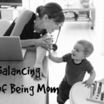 The Balancing Act of Being Mom