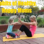 Habits of Healthy, Happy Moms