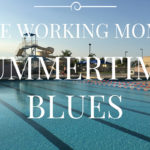 The Working Mom's Summertime Blues