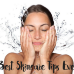 Best Skin Care Tips Ever