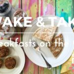 Wake and Take: Healthy breakfasts on the go