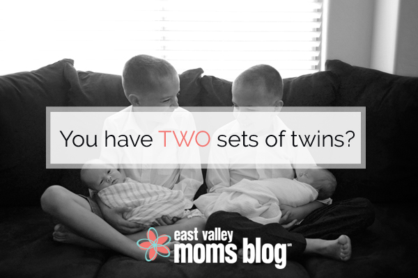 you have two sets of twins copy