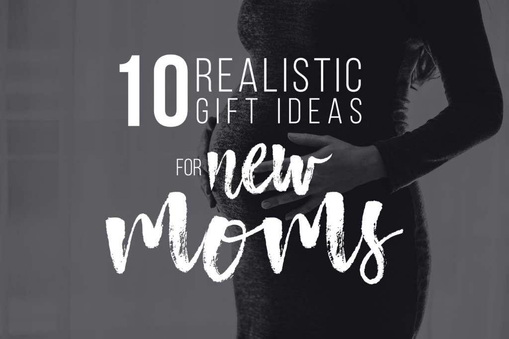 10 Realistic Gifts for New Moms