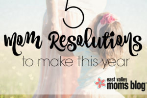 5 Mom resolutions to help ourselves be happier, healthier mamas in the coming year!