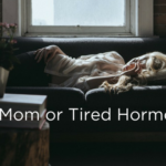 Tired Mommy….or Tired Hormones?