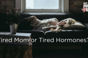 Tired Mom or Tired Hormones? | East Valley Moms Blog
