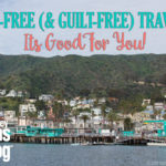 Kid-Free (& Guilt-Free) Travel: Its Good For you!