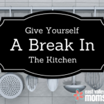 Give Yourself A Break In The Kitchen