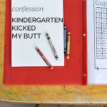 Confession: Kindergarten Kicked My Butt