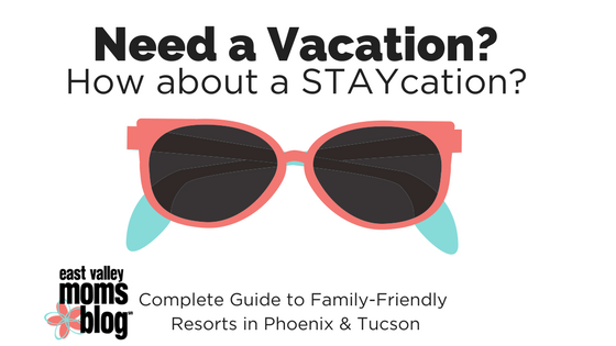 Ultimate STAYcation guide for Arizona | East Valley Moms Blog