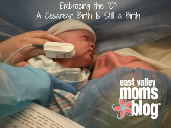 I dreamed about what it would be like to be pregnant and bring a child into the world. That dream did not include a cesarean birth. East Valley Moms Blog