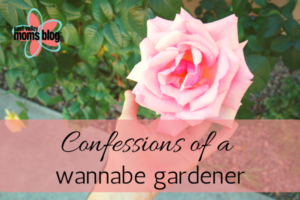 Confessions of a wannabe gardener. East Valley Moms Blog. Tabitha Dumas