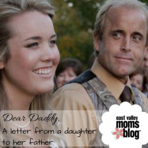 Dear Daddy: A letter from a daughter to her father | East Valley Moms Blog