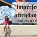 Imperfect attendance and why it's OK