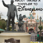 Everything You Need To Know About Taking a Toddler to Disneyland