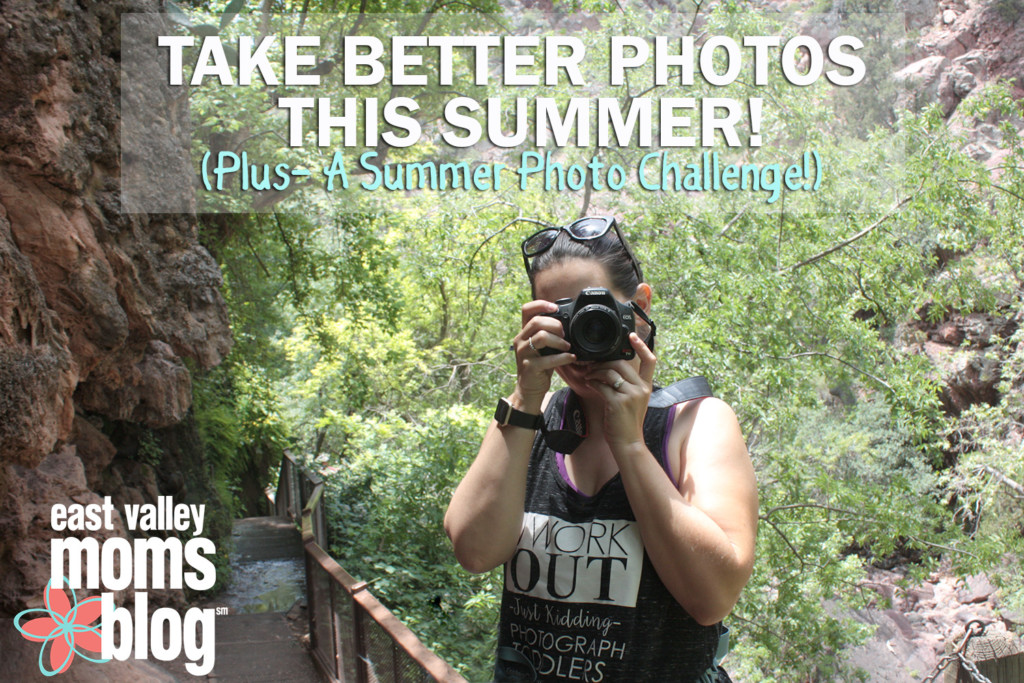 Take Better Photos This Summer! | East Valley Moms Blog
