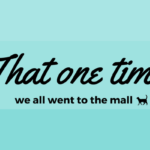 That one time we all went to the Mall