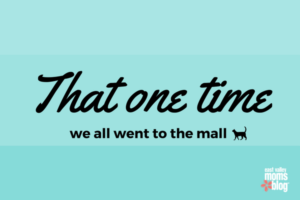 That one time we all went to the Mall | East Valley Moms Blog