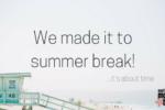 We made it to Summer Break | East Valley Moms Blog