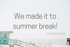 We made it to Summer Break | East Valley Moms Blog