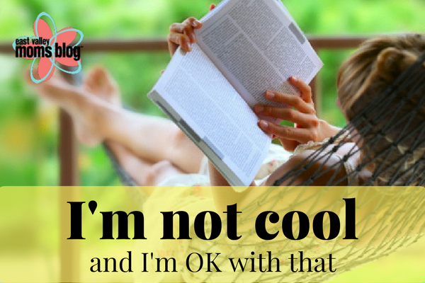 I'm not cool. And I'm OK with that. Tabitha Dumas for East Valley Moms Blog