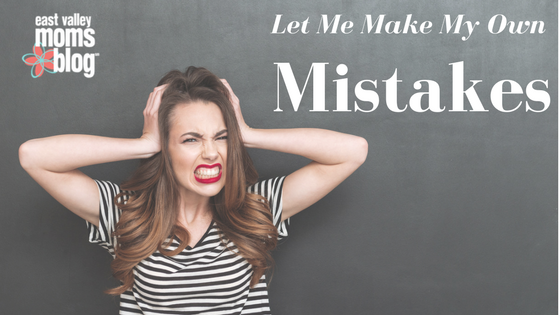 Let Me Make My Own Mistakes | East Valley Moms Blog