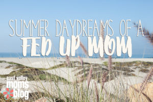 Summer Daydreams | East Valley Moms Blog