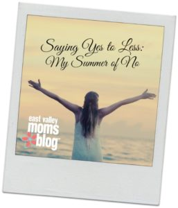 Say Yes to Less and De-stress | East Valley Moms Blog