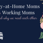 Working Moms, Stay-at-Home Moms, and Why We Need Each Other