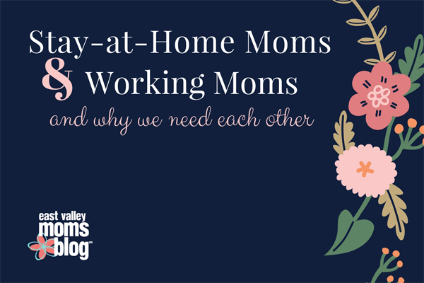 Stay-at-home Moms & Working Moms | East Valley Moms Blog