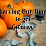 Carving Out Time to get Creative