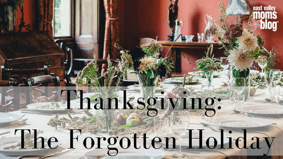 Thanksgiving: The Forgotten Holiday | East Valley Moms Blog