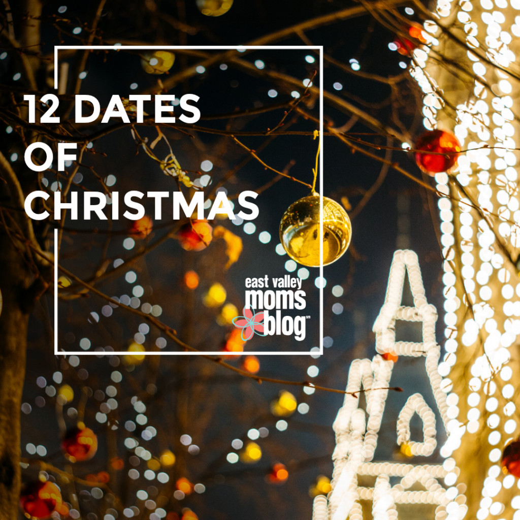 12 Dates Of Christmas.12 Dates Of Christmas East Valley Moms Blog