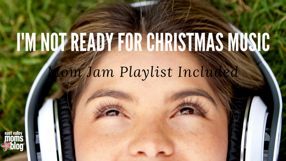 I'm not ready for Christmas music | Mom Jam Playlist Included