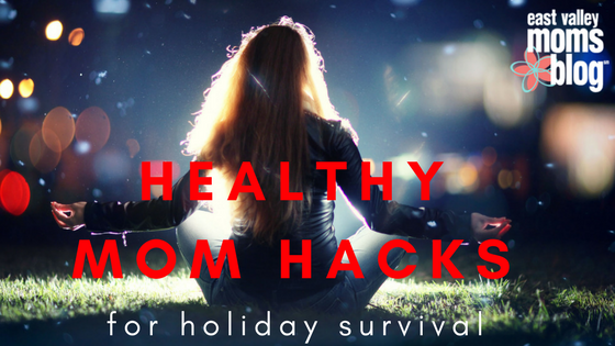 Healthy Mom Hacks for Holiday Survival | East Valley Moms Blog