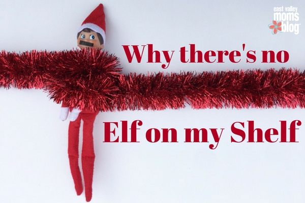 Why there's no elf on my shelf | Elf on the Shelf | East Valley Moms Blog