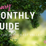 Monthly Guide for fun in the East Valley | February