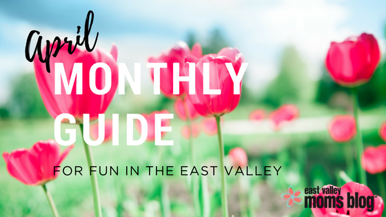 Monthly Guide for fun in the East Valley | April | East Valley Moms Blog