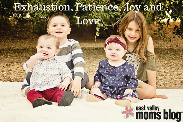 Exhaustion, Patience, Joy and Love | East Valley Moms Blog