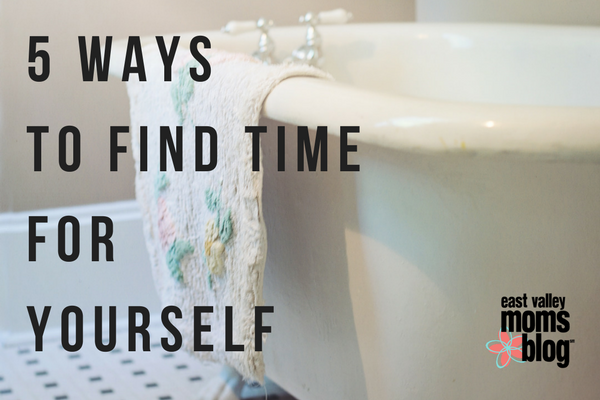 5 Ways to Find Time for Yourself | East Valley Moms Blog