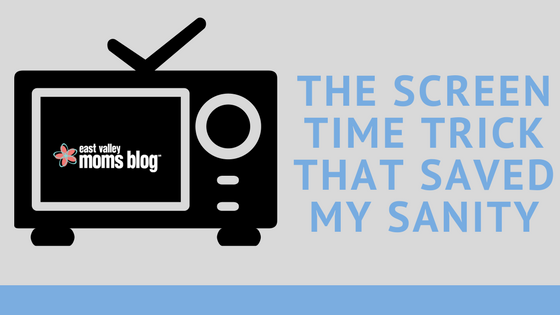The Screen Time Trick That Saved My Sanity | East Valley Moms Blog