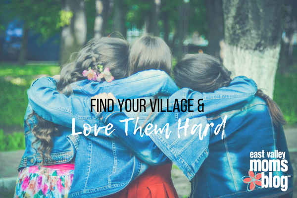 Find Your Village and Love Them Hard | East Valley Moms Blog