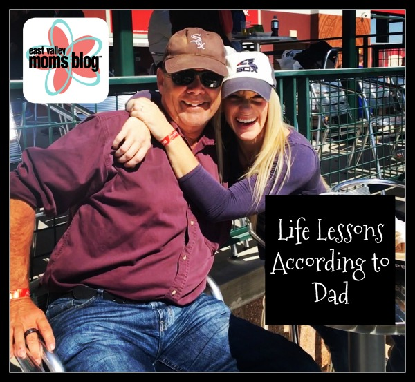 Unconventional advice from the world's best dad! Life Lessons According to dad | East Valley Moms Blog