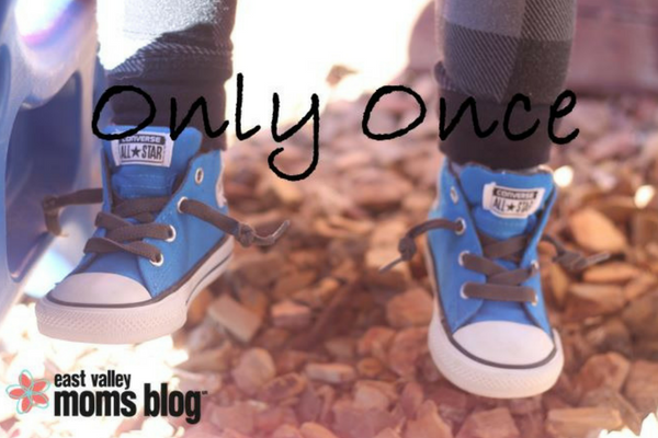 Only Once | East Valley Moms Blog