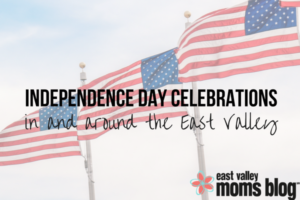 Independence Day Celebrations in and around the East Valley | East Valley Moms Blog